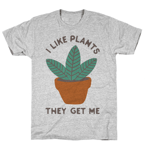 I Like Plants They Get Me Mens T-Shirt