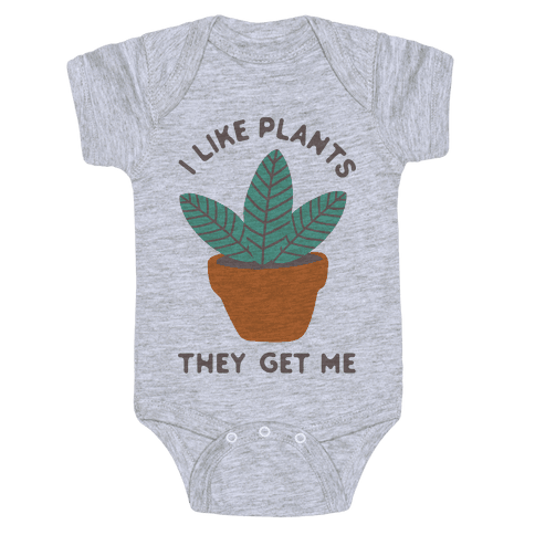 I Like Plants They Get Me Baby Onesy