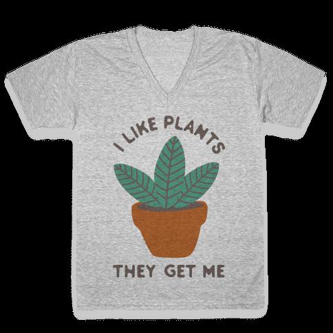 I Like Plants They Get Me V-Neck Tee Shirt