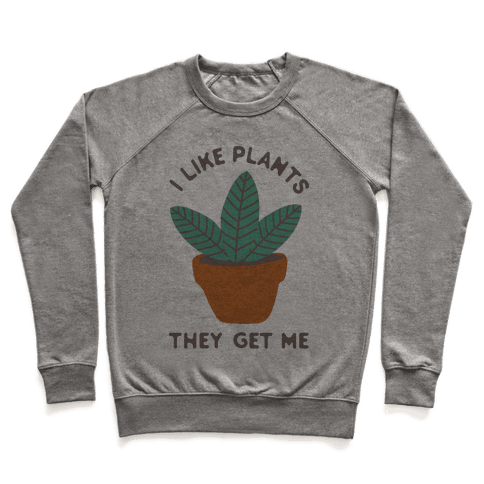 I Like Plants They Get Me Pullover