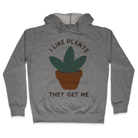 I Like Plants They Get Me Hooded Sweatshirt