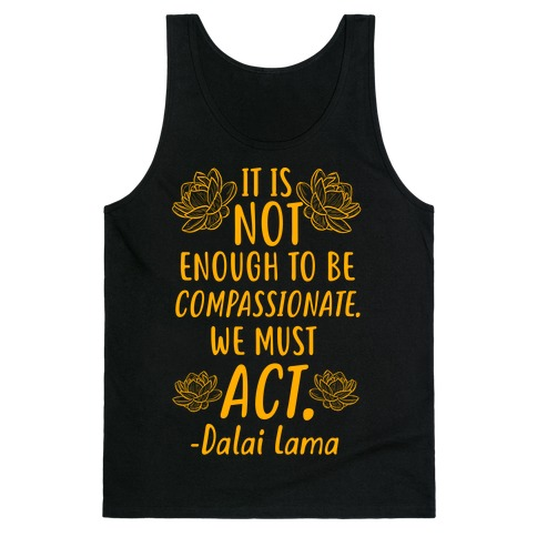It is Not Enough to Be Compassionate Quote Tank Top