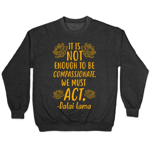 It is Not Enough to Be Compassionate Quote Pullover