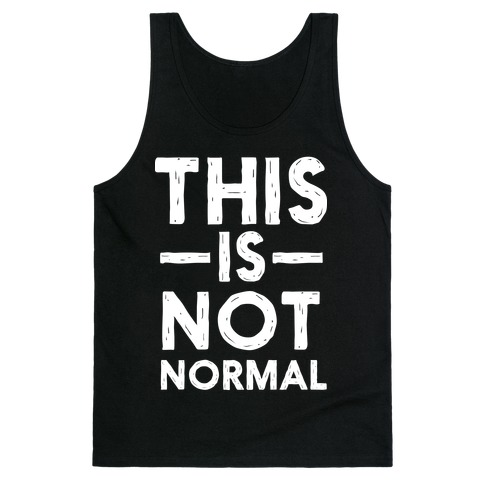 This Is Not Normal Tank Top