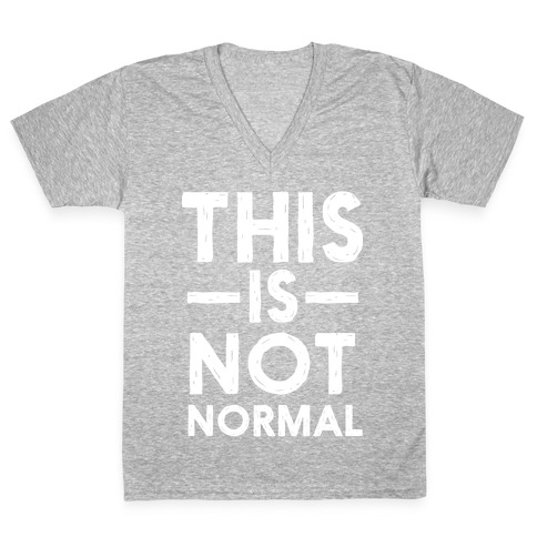 This Is Not Normal V-Neck Tee Shirt
