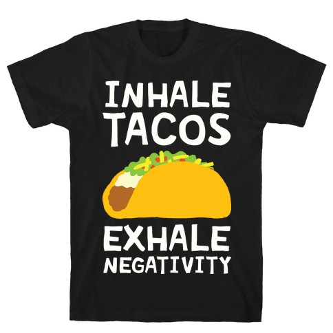 Inhale Tacos Exhale Negativity T-Shirt