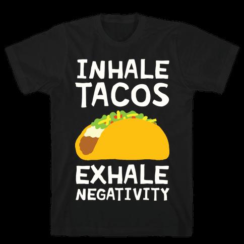 Inhale Tacos Exhale Negativity Mens T-Shirt