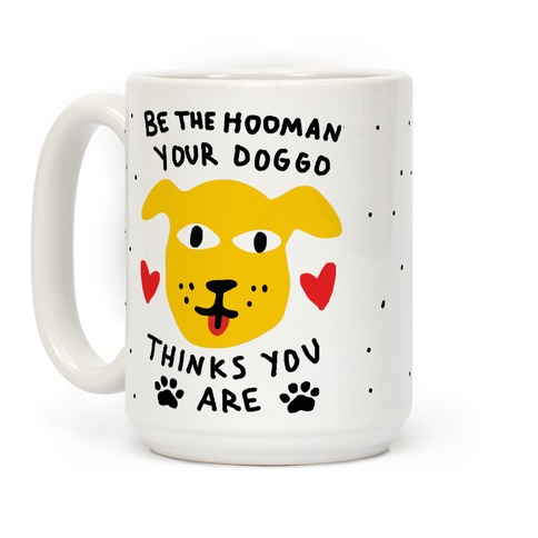 Be The Hooman Your Doggo Thinks You Are Coffee Mug