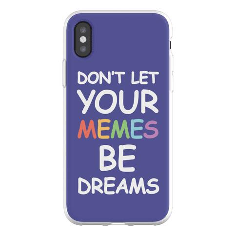 Don't Let Your Memes Be Dreams Phone Flexi-Case