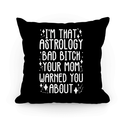 I'm That Astrology Bad Bitch Your Mom Warned You About Pillow