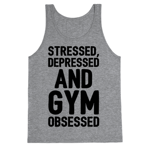 Stressed Depressed and Gym Obsessed