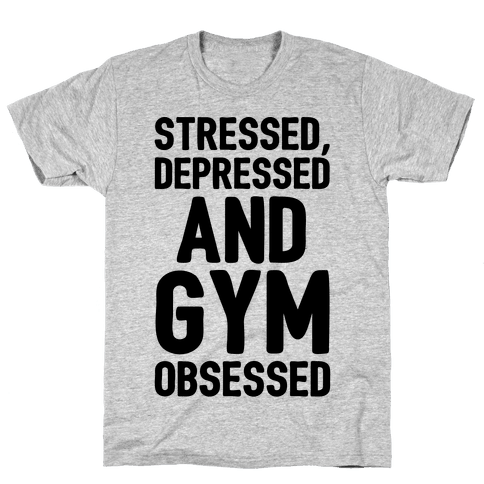 Stressed Depressed and Gym Obsessed  Mens T-Shirt