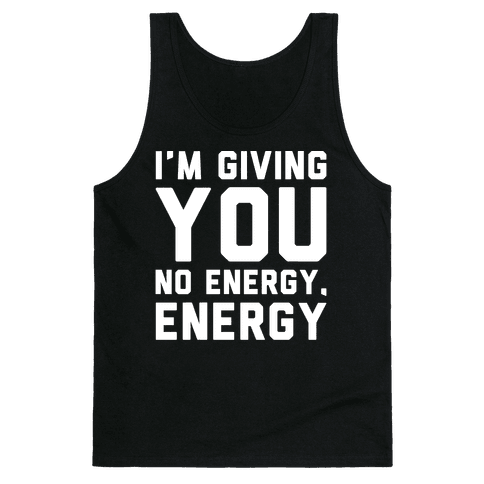 I'm Giving You No Energy Energy Meme White Print Tank Top