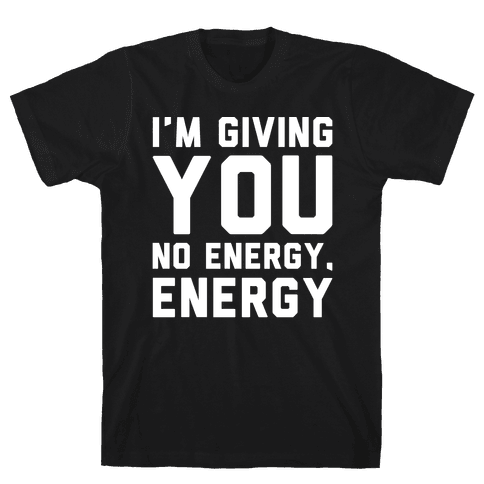 I'm Giving You No Energy Energy Meme White Print Mens T-Shirt