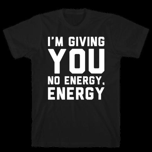 I'm Giving You No Energy Energy Meme White Print Mens T-Shirt