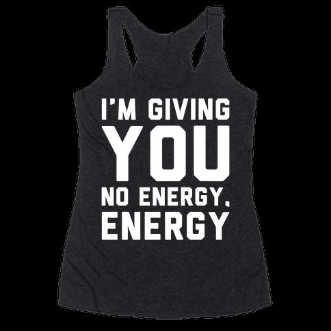 I'm Giving You No Energy Energy Meme White Print Racerback Tank Top