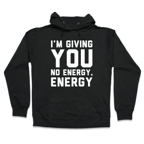 I'm Giving You No Energy Energy Meme White Print Hooded Sweatshirt