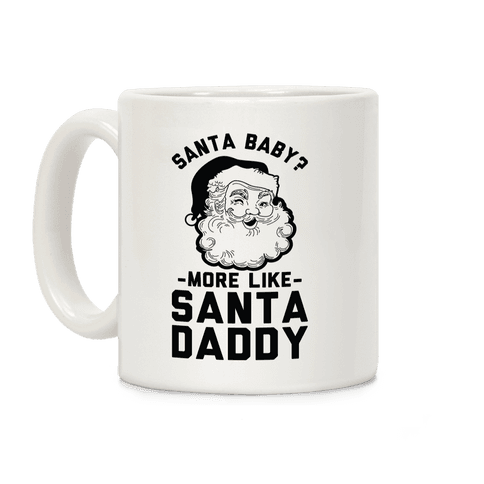 Santa Baby More Like Santa Daddy Coffee Mug