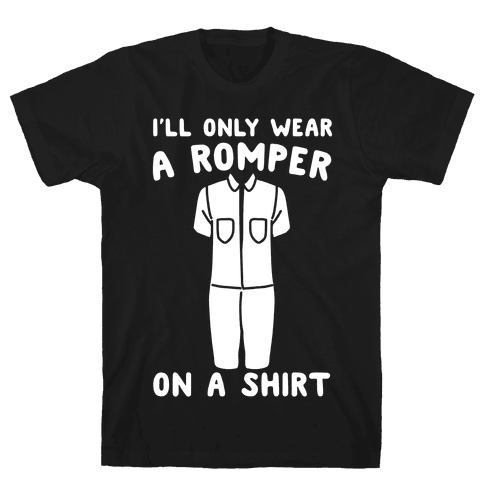 I'll Only Wear A Romper On A Shirt White Print Mens T-Shirt