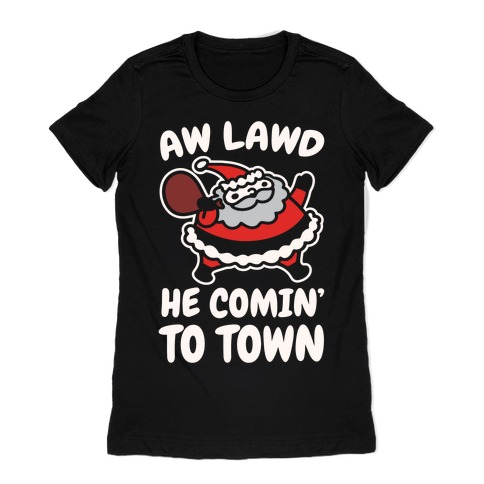 Aw Lawd He Comin' To Town Parody White Print Womens T-Shirt