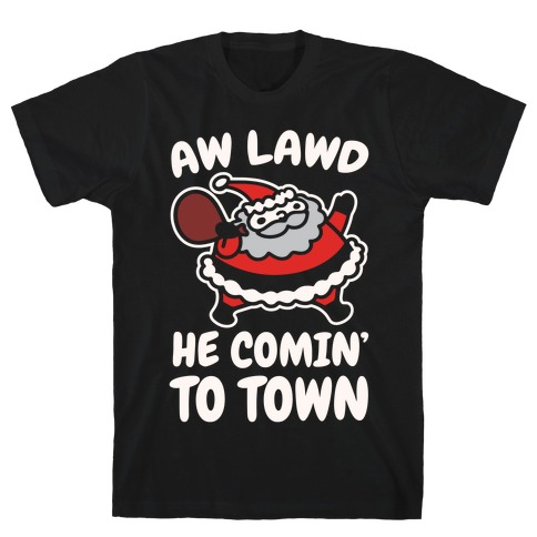 Aw Lawd He Comin' To Town Parody White Print T-Shirt