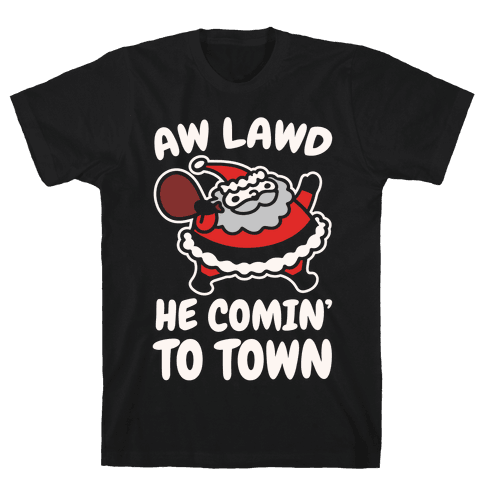 Aw Lawd He Comin' To Town Parody White Print Mens/Unisex T-Shirt