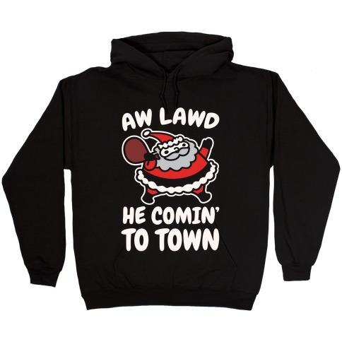 Aw Lawd He Comin' To Town Parody White Print Hooded Sweatshirt