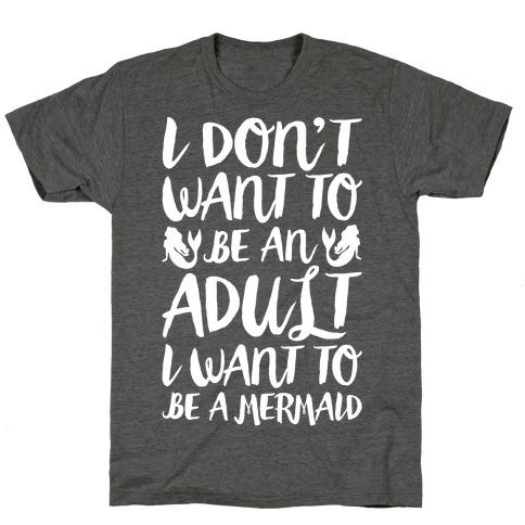 I Don't Want To Be An Adult I Want To Be A Mermaid White Print T-Shirt