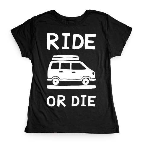 Ride Or Die Road Trip Womens T-Shirt