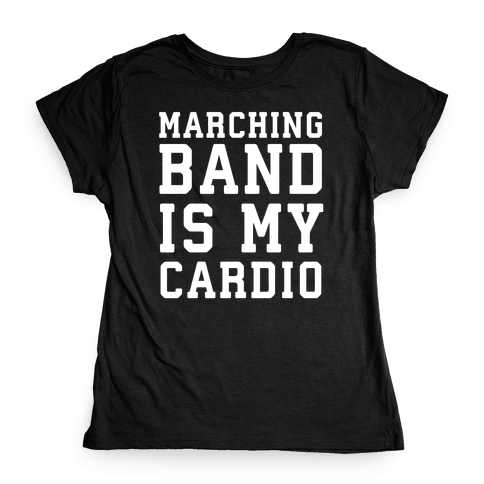 Marching Band is My Cardio Womens T-Shirt