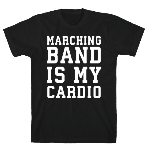 Marching Band is My Cardio Mens T-Shirt