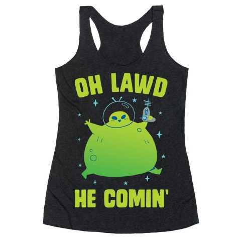 Oh Lawd He Comin Alien Racerback Tank Top