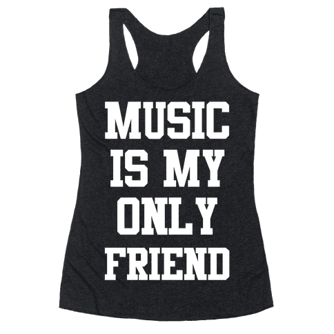 Music is My Only Friend Racerback Tank Top