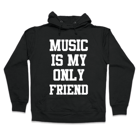 Music is My Only Friend Hooded Sweatshirt
