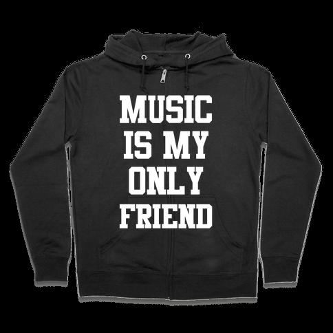 Music is My Only Friend Zip Hoodie