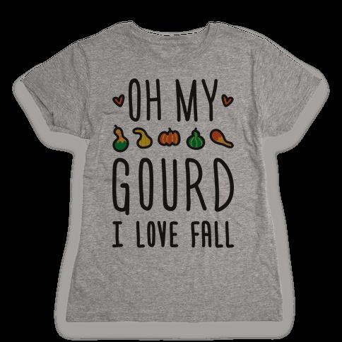 Oh My Gourd I Love Fall Womens T-Shirt