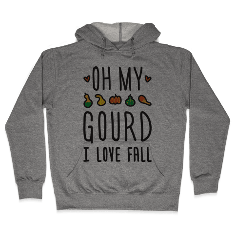 Oh My Gourd I Love Fall Hooded Sweatshirt