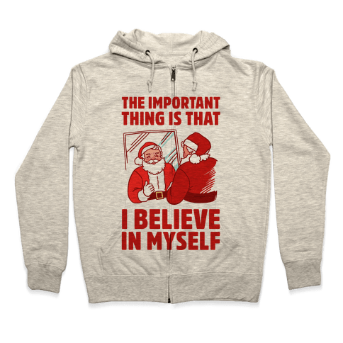 The Important Thing Is That I Believe In Myself Zip Hoodie