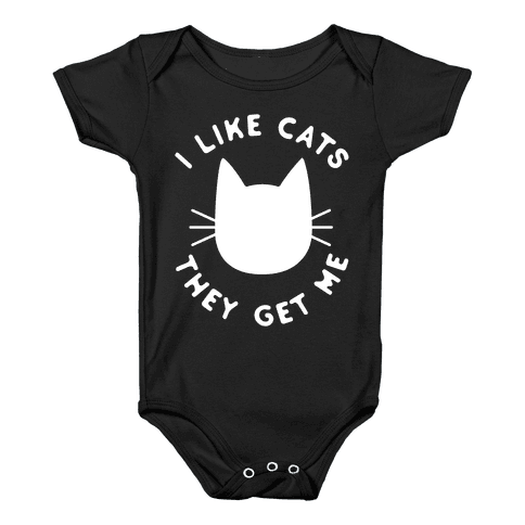 I Like Cats They Get Me Baby Onesy