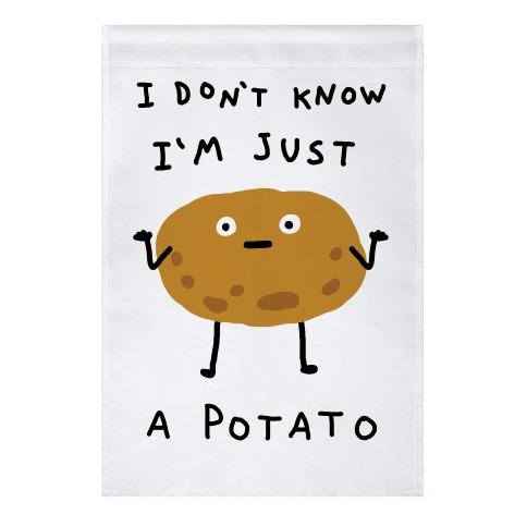 I Don't Know I'm Just A Potato Garden Flag