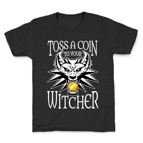 Toss A Coin To Your Witcher Kids T-Shirt