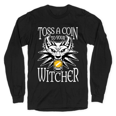 Toss A Coin To Your Witcher Long Sleeve T-Shirt