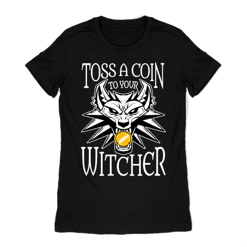 Toss A Coin To Your Witcher Womens T-Shirt