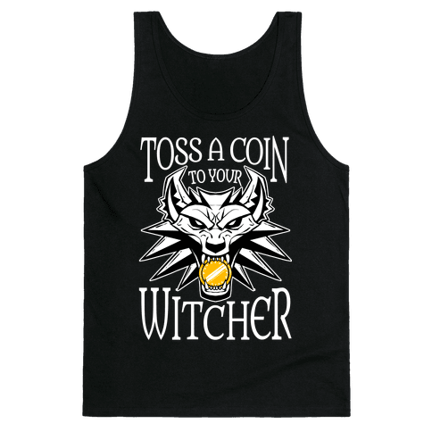 Toss A Coin To Your Witcher Tank Top