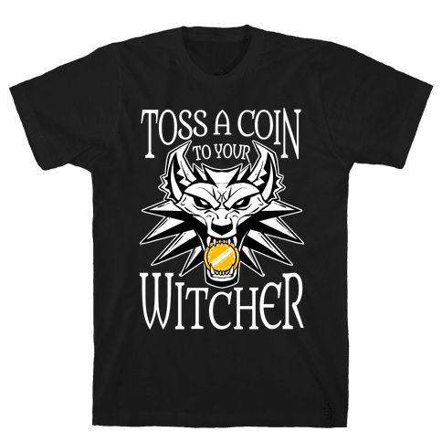 Toss A Coin To Your Witcher Mens/Unisex T-Shirt