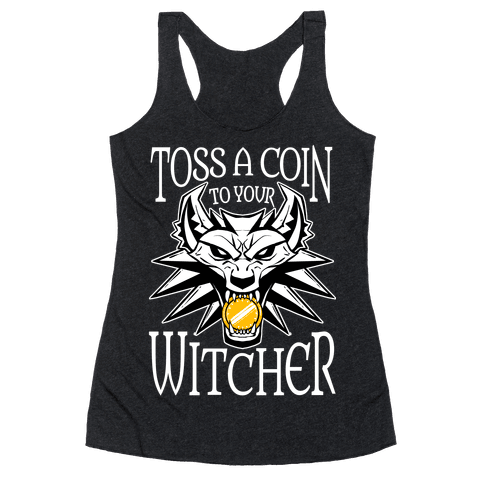 Toss A Coin To Your Witcher Racerback Tank Top