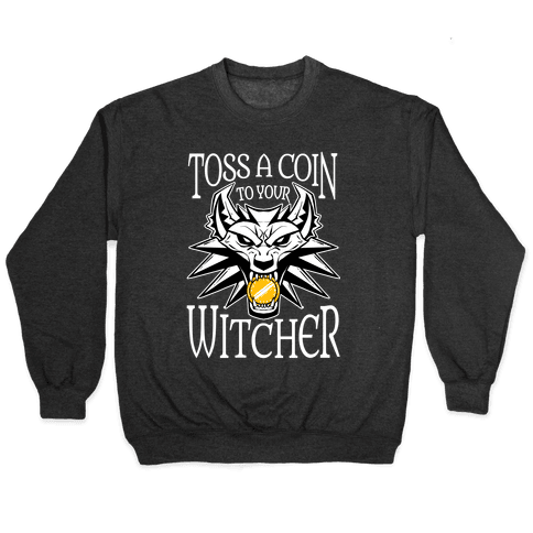 Toss A Coin To Your Witcher Pullover