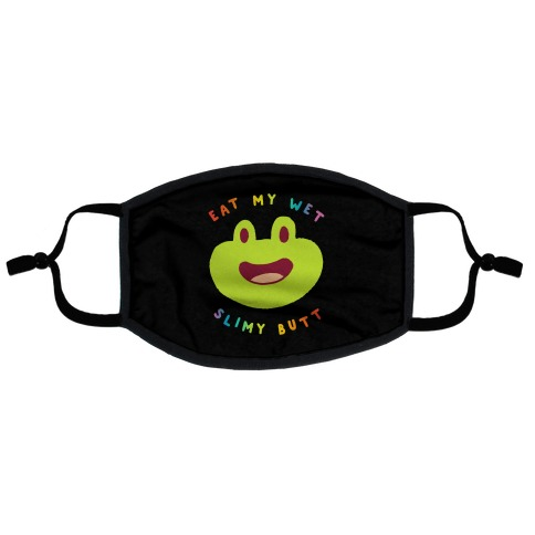 Eat My Wet Slimy Butt Frog Flat Face Mask