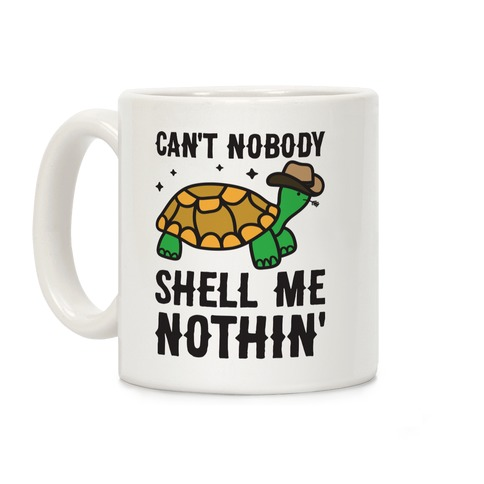 Can't Nobody Shell Me Nothin' Turtle Coffee Mug
