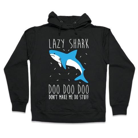 Lazy Shark Doo Doo Doo Hooded Sweatshirt